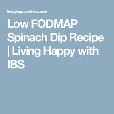 Low FODMAP Spinach Dip Recipe | Living Happy with IBS