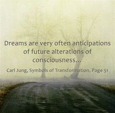 """""""Dreams are very often anticipations of future alterations of consciousness."""" ~ Carl Jung"""