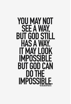You may not see a way, but GOD still has a way...More at http://quote-cp.tumblr.com