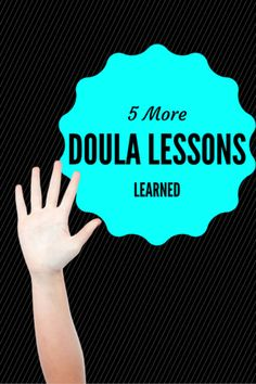 As it turns out, there are a few more lessons from my 10 years of birth doula work that I would love to share. If you missed the first set of 5 lessons, check t