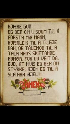 Ii is om Norwegian , saying: god, please hive me visdom to undertand all my husband ( stupid) things. Please dont give me strength. Sice I migth kill him. Diy Nightstand, Pb Teen, Give Me Strength, Wall Quotes, Motto, Cross Stitch Embroidery, Diy Design, Diy And Crafts, Give It To Me