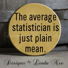"""The average statistician is just plain mean, dark tan Sarcastic Quotes - 1.5"""" Pinback Button"""