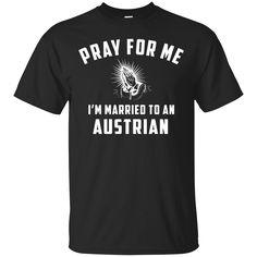 #tshirt #shirt http://99promocode.com/products/pray-for-me-im-married-to-an-austrian?utm_campaign=social_autopilot&utm_source=pin&utm_medium=pin #Mens #womens #fashion
