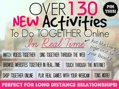 This is a list of over 130 things you can do with the people you care about online as if they were right there next to you. Perfect For Long Distance Relationships!