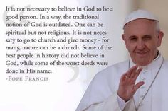 OMG - Is Pope Francis a real catholic? Did he really say this? He sounds just like a DEIST.
