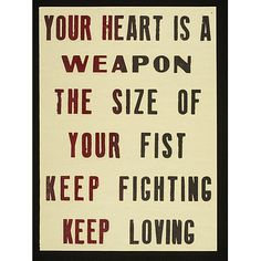 poster - your heart is a weapon the size of your fist keep fighting keep loving