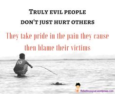 Quote 30 - Truly Evil People don't just hurt others. They take pride in the pain they cause then blame their victims. Narcissistic Husband, Narcissistic Abuse, Spiteful People Quotes, Toxic Family, Evil People, Dysfunctional Family, Abuse Survivor, Step Kids, Emotional Abuse