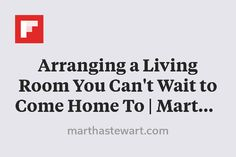 Arranging a Living Room You Can't Wait to Come Home To | Martha Stewart http://flip.it/3mKYu
