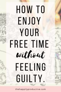 Do you struggle to enjoy your free time without feeling guilty? Do you always feel like you should be working? Discover 4 tips to let go of the guilt! Working People, Successful People, Reaching Goals, Get Back To Work, Me Time, Self Improvement, Self Help, Personal Development, Productivity