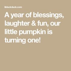 A year of blessings, laughter & fun, our little pumpkin is turning one!