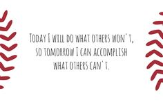Today I will do what others won't, so tomorrow I can accomplish what others can't. #inspiration #baseball