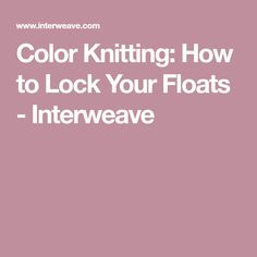 Color Knitting: How to Lock Your Floats - Interweave