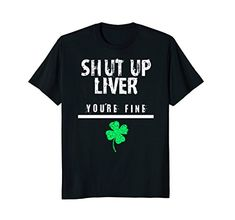 Shut Up Liver, Funny St. Patrick's Day Tshirt, Men, Women, - Funny St. Patricks Day Sayings Tees! Created the Shut Up Liver, Funny St. Patrick's Day Tshirt, Men, Women, Trendy. Shut Up Liver, Funny St. Patrick's Day T shirt, Men, Women, Trendy. funny Irish sayings. Show me your shamrocks, beer me, dublin, pinch this, shut up liver, shenanigans, irish af, s...