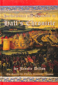 Performance and spectacle in Hall's Chronicle / by Janette Dillon