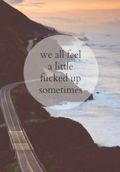 We all feel a little fucked up sometimes... Just don't let it be for too long. #Divorce