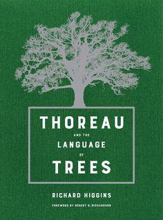 Thoreau and the Language of Trees -  Richard Higgins - University of California Press