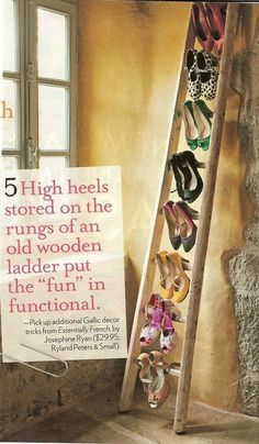 Shoe ladder- I kinda love this. I'd probably want the ladder stained or painted a pretty vintage color.