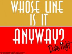 A Whole Line Is It Anyway Date Night- too funny.  My hubby would love this!