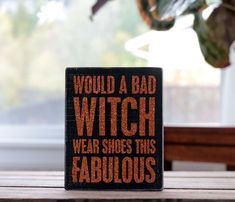 Halloween Sign Would a Bad Witch Wear Shoes This Fabulous Primitives by Kathy #PrimitivesByKathy #RusticPrimitive Primitive Halloween Decor, Halloween Home Decor, Halloween Signs, Halloween House, Halloween Decorations, Orange Glitter, The Worst Witch, Bowl Fillers, Primitives