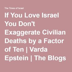 If You Love Israel You Don't Exaggerate Civilian Deaths by a Factor of Ten | Varda Epstein | The Blogs | The Times of Israel