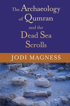 The Archaeology of Qumran and the Dead Sea Scrolls, Jodi Magness