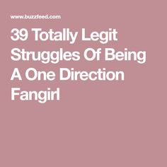 39 Totally Legit Struggles Of Being A One Direction Fangirl