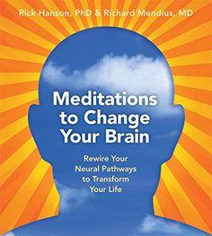 Meditations to Change Your Brain: Rick Hanson, Richard Mendius: 0600835135726: Amazon.com: Books