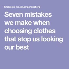 Seven mistakes we make when choosing clothes that stop us looking our best