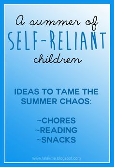 A Summer of Self-Reliant Children (Or So We Hope) posted by Lara...the first day of summer brings with it all of Mom's crazy ideas to keep it fun and productive.