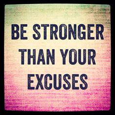 Be stronger than your excuses! Fitness quotes, motivation, inspiration. http://www.dirtyweights.com