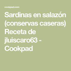 Sardinas en salazón (conservas caseras) Receta de jluiscaro63 - Cookpad