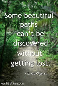 Some beautiful paths can't be discovered without getting lost. Travel quote by Erol Ozan.