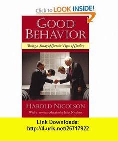 Good Behavior Being a Study of Certain Types of Civility (9781604190106) Harold Nicolson, Juliet Nicolson , ISBN-10: 1604190108  , ISBN-13: 978-1604190106 ,  , tutorials , pdf , ebook , torrent , downloads , rapidshare , filesonic , hotfile , megaupload , fileserve