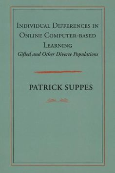 Individual differences in online and computer-based learning : gifted and other diverse populations / Patrick Suppes