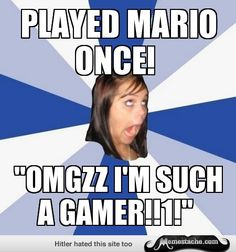 Annoying Facebook Girl: Played Mario once!...