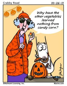 Why have the other vegetables learned nothing from candy corn? | Maxine for 2011-10-26