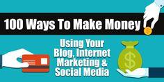 100 Ways To Make Money Using Your Blog, Internet Marketing and Social Media