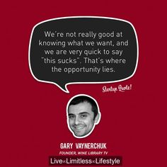 We're not really good at knowing what we want, and we are very quick to say 'this sucks'. That's whre the opportunity lies.  #GaryVaynerchuk #customer #feature #new #2010