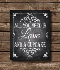 All you need is Love and a Cupcake Chalkboard Wedding Sign  - DIY Download and Print - Printable File by SasafrasPrintables on Etsy https://www.etsy.com/listing/195397483/all-you-need-is-love-and-a-cupcake