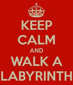 Walk a Labyrinth  & Keep Calm