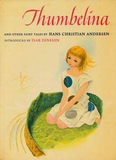 Thumbelina and Other Fairy Tales by Hans Christian Andersen, Introduced by Isak Dinesen, illustrated by Sandro Nardini and Ugo Fontana. Made by the Macmillan Company, New York and London. Printed in 1962