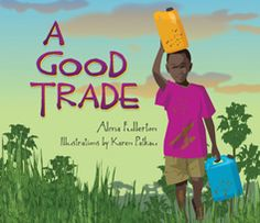 A GOOD TRADE by Alma Fullerton and illustrated by Karen Patkau Kato's daily routine of fetching water and doing chores is disrupted when the aid worker's truck arrives in the village square. And in the back is a gift so wonderful the boy knows he has to find some way of showing his gratitude.  A brief, lyrical book full of impact.