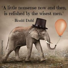 """A little nonsense now and then ~ is relished by the wisest men ~ Roald Dahl ༺♡༻ [""""Charlie and the Great Glass Elevator"""" ] Frases De Roald Dahl, Roald Dahl Quotes, Literary Quotes, Book Quotes, Words Quotes, Wise Words, Me Quotes, Motivational Quotes, Qoutes"""
