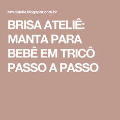 BRISA ATELIÊ: MANTA PARA BEBÊ EM TRICÔ PASSO A PASSO