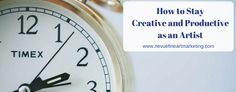 How to Stay Creative and Productive as an Artist - Nevue Fine Art and Marketing