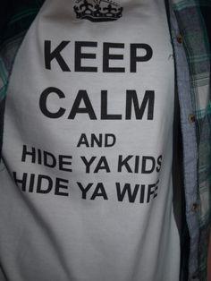 haha hide ya kids, hide ya wife.