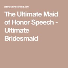The Ultimate Maid of Honor Speech - Ultimate Bridesmaid
