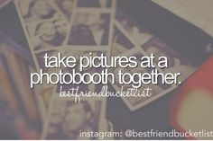 Best Friend Bucket List: Take Pictures At A Photo Booth Together [ ]