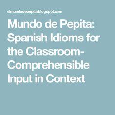 Mundo de Pepita: Spanish Idioms for the Classroom- Comprehensible Input in Context