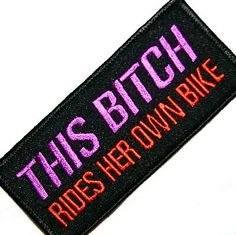 This Bitch Rides Her Own Motorcycle Cool Lady Biker Patch 4"